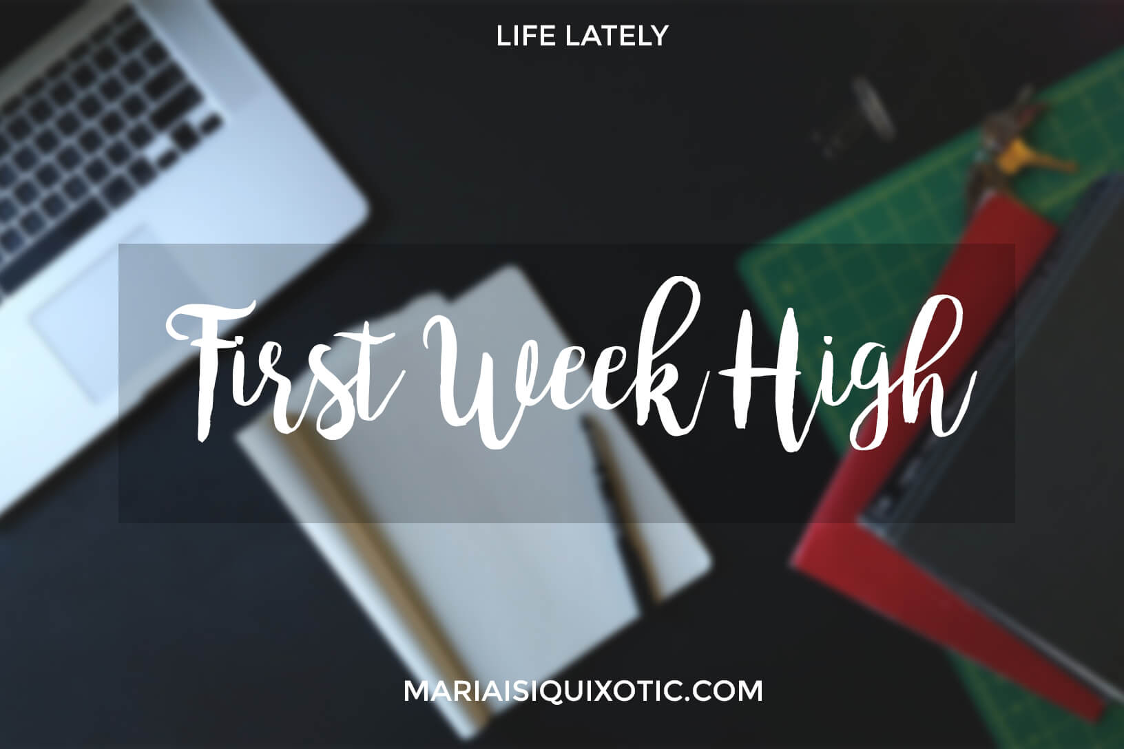 Life Lately: First Week High