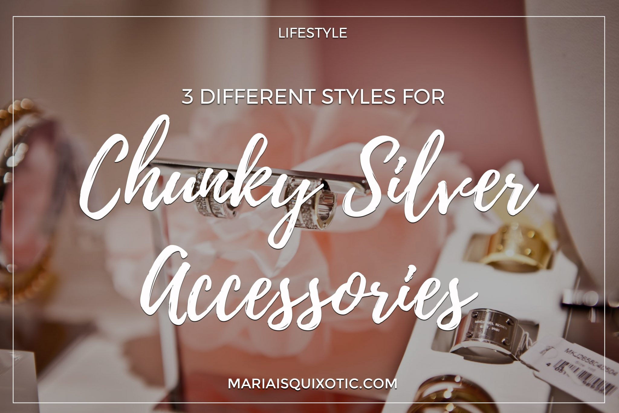 3 Different Styles For Chunky Silver Accessories