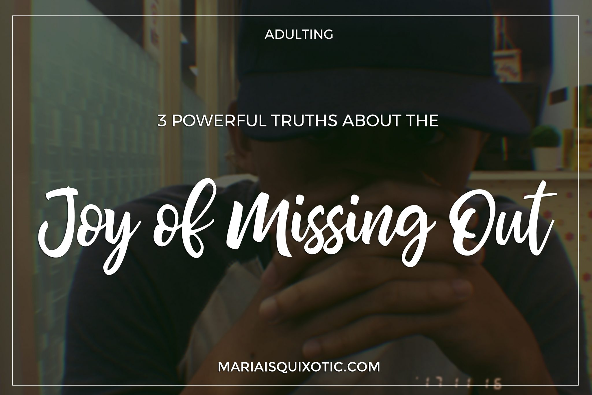 3 Powerful Truths About the Joy of Missing Out