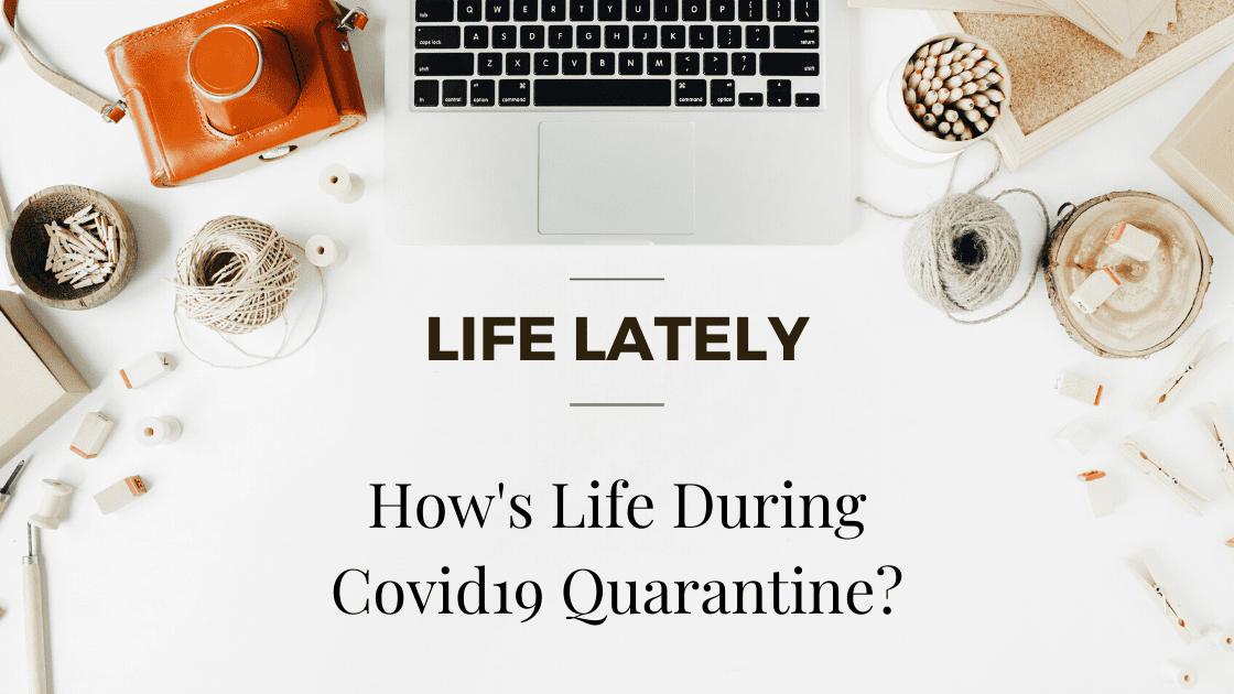 How's Life During Covid19 Quarantine?